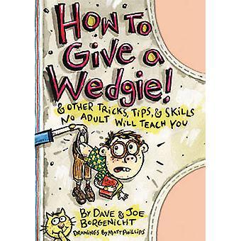 Hur man ger en Wedgie! - Och andra Tricks - Tips och färdigheter ingen vuxen Wi
