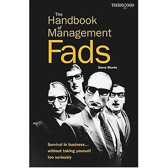 The Handbook of Management Fads - Survival in Business...without Takin