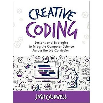 Creative Coding - Lessons and Strategies to Integrate Computer Science