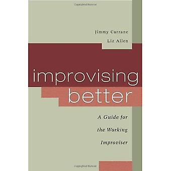 Improvising Better: A Guide for the Working Improviser