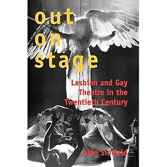 Out on Stage Lesbian and Gay Theatre in the Twentieth Century by Sinfield & Alan