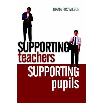 Supporting Teachers Supporting Pupils The Emotions of Teaching and Learning by Wilson & Diana Fox