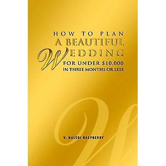 كيفية تخطيط حفل زفاف جميلة لأقل من 10000 في ثلاثة أشهر أو أقل من ناليدى التوت آند ف
