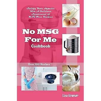 No MSG For Me Cookbook by Kramer & Lisa