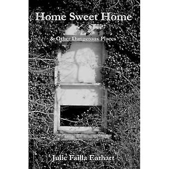 Home Sweet Home  Other Dangerous Places by Earhart & Julie Failla
