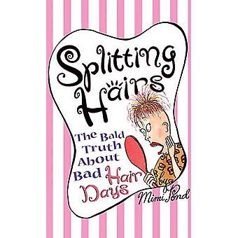 Splitting Hairs The Bald Truth about Bad Hair Days by Pond & Mimi