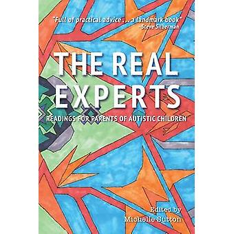 The Real Experts Readings for Parents of Autistic Children by Sutton & Michelle