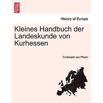 Kleines Handbuch der Landeskunde von Kurhessen door Pfister & Ferdinand von