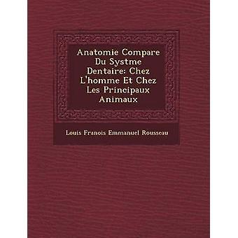 Anatomie Compar E Du Syst Me Dentaire Chez LHomme Et Chez Les Principaux Animaux par Louis Fran Ois Emmanuel Rousseau