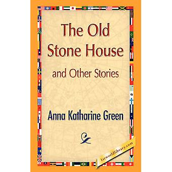 The Old Stone House and Other Stories by Green & Anna Katharine