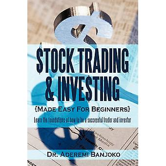 Stock Trading  Investing Made Easy for Beginners Learn the Foundations of How to Be a Successful Trader and Investor by Banjoko & Aderemi