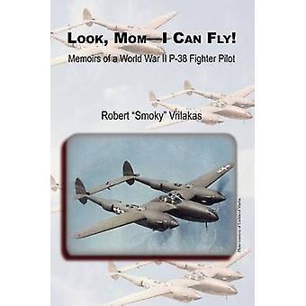 Look Mom  I Can Fly Memoirs of a World War II P38 Fighter Pilot by Vrilakas & Robert A.