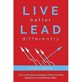 Live Better Lead Differently: How to Influence and Impact Others� from the Boardroom to the� Kitchen Table