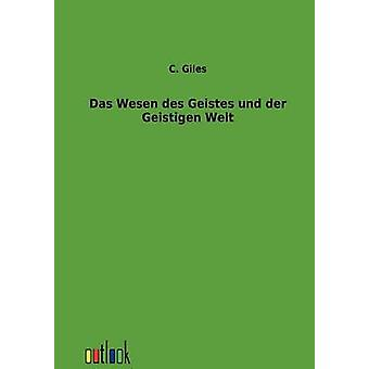 Das Wesen des Geistes und der Geistigen Welt by Giles & C.