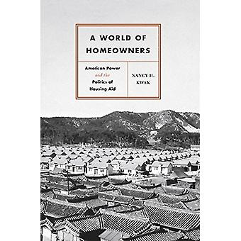 A World of Homeowners - American Power and the Politics of Housing Aid