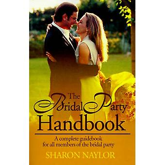 The Bridal Party Handbook - A Complete Guidebook for All Members of th