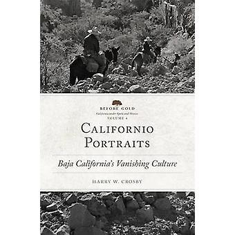 Californio Portraits - Baja California's Vanishing Culture by Harry W