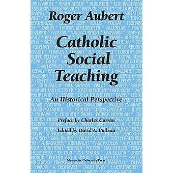 Catholic Social Teaching - An Historical Perspective by Roger Aubert -