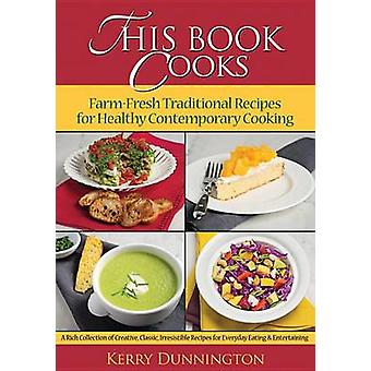 This Book Cooks - Farm Fresh Traditional Recipes for Healthy Contempor