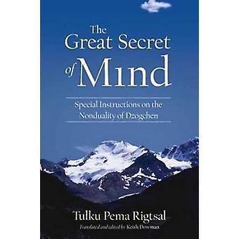 The Great Secret of Mind - Special Instructions on the Nonduality of D