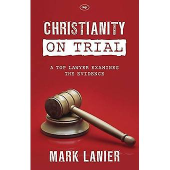 Christianity on Trial - A Top Lawyer Examines the Faith by Mark M. Lan
