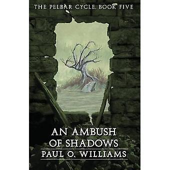 Einen Hinterhalt der Schatten - Pelbar Zyklus - Buch 5 von Paul O. Williams-