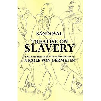 Treatise on Slavery  Selections from De Instauranda Aethiopum Salute by Alonso De Sandoval & Translated by Nicole Von Germeten