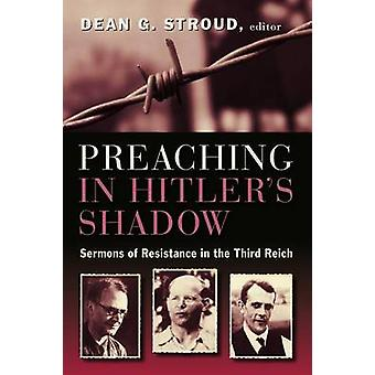 Preaching in Hitler's Shadow - Sermons of Resistance in the Third Reic