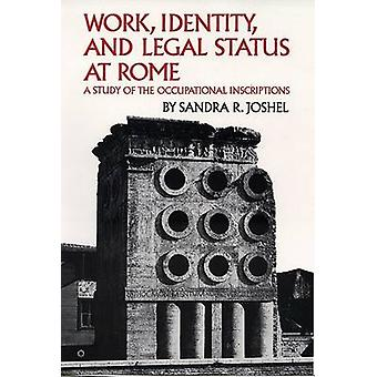 Work Identity and Legal Status at Rome A Study of the Occupational Inscriptions by Joshel & Sandra R.