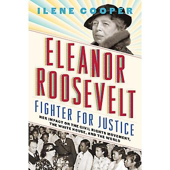 Eleanor Roosevelt Fighter for Justice Her Impact on the Ci by Ilene Cooper