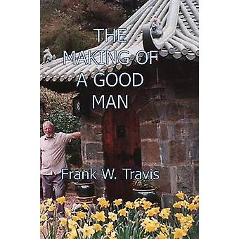 The Making of a Good Man by Travis & Frank W.