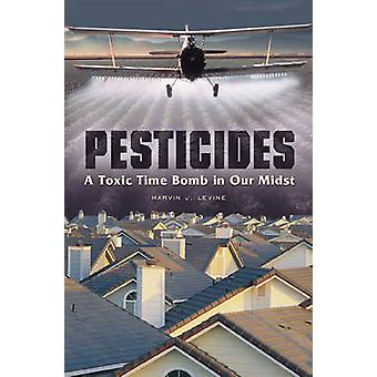 Pesticides A Toxic Time Bomb in Our Midst by Levine & Marvin