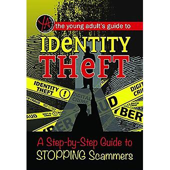 The Young Adult's Guide to Identity Theft - A Step-By-Step Guide to St