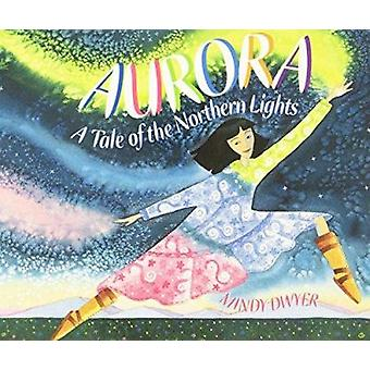 Aurora - A Tale of the Northern Lights by Mindy Dwyer - Mindy Dwyer -