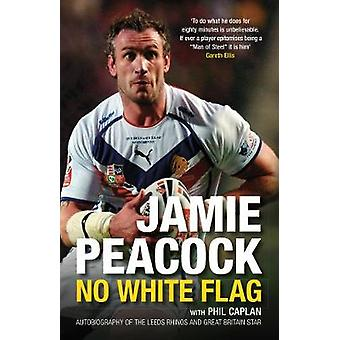 No White Flag  The Jamie Peacock Autobiography by Jamie Peacock & Phil Caplan