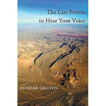The Last Person to Hear Your Voice door Richard Shelton