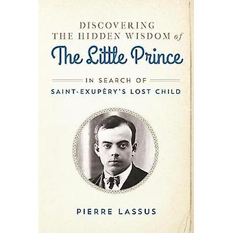 Discovering the Hidden Wisdom of The Little Prince by Lassus & Pierre