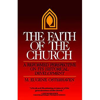 The Faith of the Church A Reformed Perspective on Its Historical Development by Osterhaven & M. Eugene