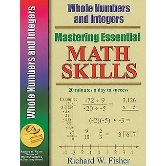 Mastering Essential Math Skills Whole Numbers and Integers by Fisher & Richard W