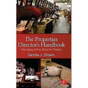 The Properties Directors Handbook  Managing a Prop Shop for Theatre by Strawn & Sandra