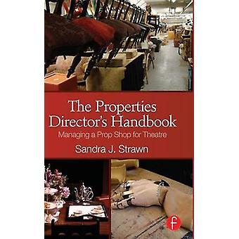 The Properties Directors Handbook Managing a Prop Shop for Theatre door Strawn & Sandra