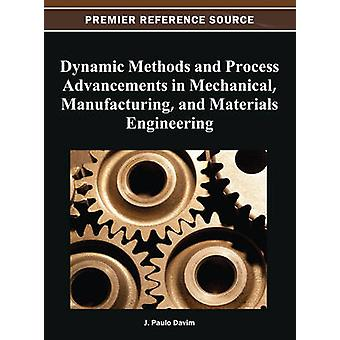 Dynamic Methods and Process Advancements in Mechanical Manufacturing and Materials Engineering by Davim & J. Paulo