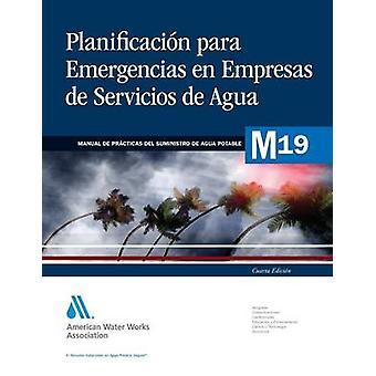 Planificación Ante Emergencias Para Empresas de Servicios de Agua por AWWA Asociación Americana de Obras Hidráulicas