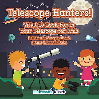 Telescope Hunters What to Look for in Your Telescope for Kids  Childrens Astrophysics  Space Science Books by Gusto & Professor