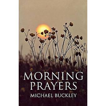 Morning Prayers by McHael Buckley