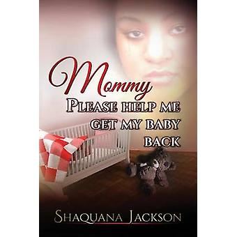 Mommy Please Help Me Get My Baby Back by Jackson & Shaquana