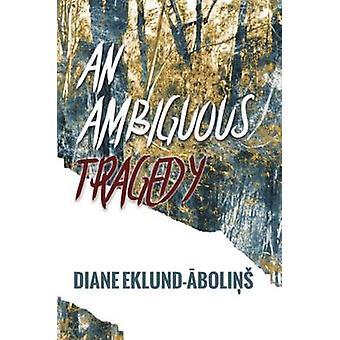 An Ambiguous Tragedy by EklundAbolins & Diane