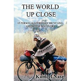 The World Up Close 15 Personal Stories of Bicycling Growth  Discovery by Nasr & Kameel B.