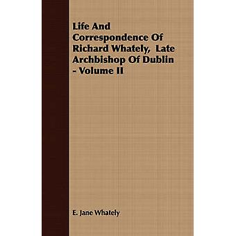 Life And Correspondence Of Richard Whately  Late Archbishop Of Dublin  Volume II by Whately & E. Jane