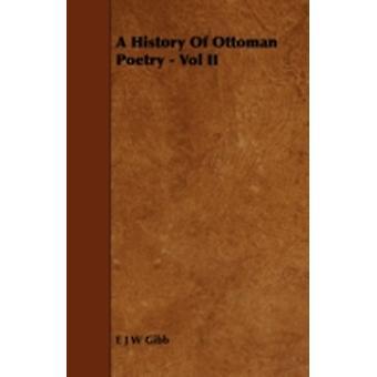 A History of Ottoman Poetry  Vol II by Gibb & E. J. W.